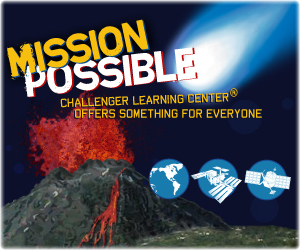 An image that reads, Mission Possible: Challenger Learning Center Offers Something for Everyone